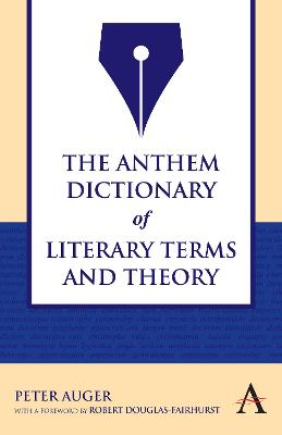 The Anthem Dictionary of Literary Terms and Theory by Peter Auger