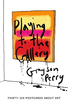 Playing to the Gallery Postcards by Grayson Perry