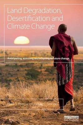 Land Degradation, Desertification and Climate Change by Mark S. Reed