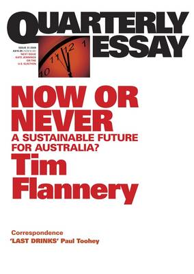 Now or Never: A Sustainable Future for Australia?: QuarterlyEssay 31 by Tim Flannery