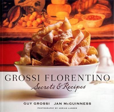Grossi Florentino: Secrets & Recipes book