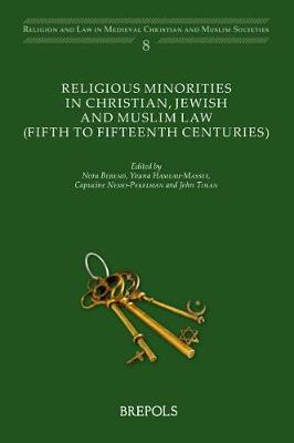 Religious Minorities in Christian, Jewish and Muslim Law (5th - 15th Centuries) by Nora Berend