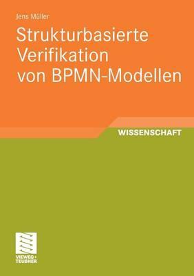 Strukturbasierte Verifikation Von Bpmn-Modellen by Jens Muller