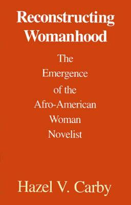 Reconstructing Womanhood by Hazel V. Carby
