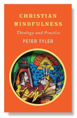 Christian Mindfulness: Theology and Practice by Peter Tyler
