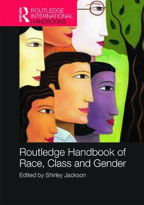 Routledge International Handbook of Race, Class, and Gender by Shirley A. Jackson