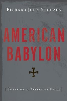 American Babylon by Richard John Neuhaus