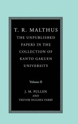 T.R. Malthus T. R. Malthus: The Unpublished Papers in the Collection of Kanto Gakuen University Essays, Sermons and Other Papers v.2 by T. R. Malthus