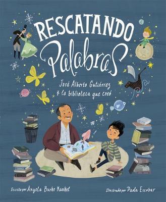 Rescatando palabras (Digging for Words Spanish Edition): Jose Alberto Gutierrez y la biblioteca que creo by Angela Burke Kunkel