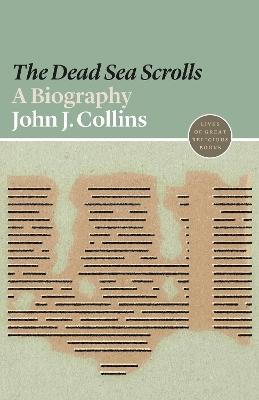The Dead Sea Scrolls: A Biography by John J. Collins