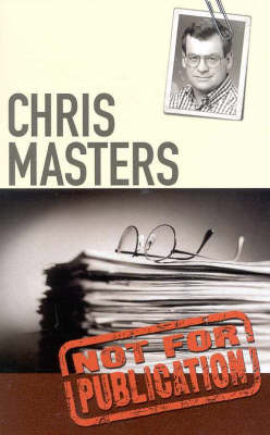 Not for Publication by Chris Masters