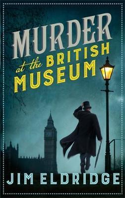 Murder at the British Museum: London's famous museum holds a deadly secret... by Jim Eldridge