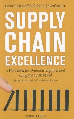 Supply Chain Excellence: A Handbook for Dramatic Improvement Using the SCOR Model by Peter Bolstorff