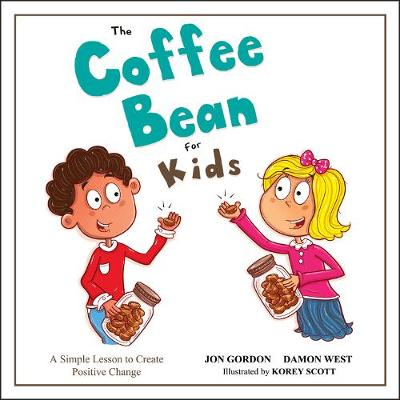 The Coffee Bean for Kids: A Simple Lesson to Create Positive Change by Jon Gordon