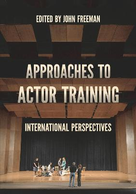 Approaches to Actor Training: International Perspectives book