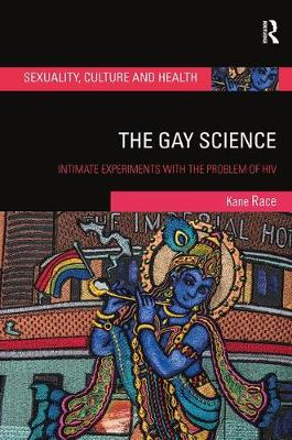 The The Gay Science: Intimate Experiments with the Problem of HIV by Kane Race
