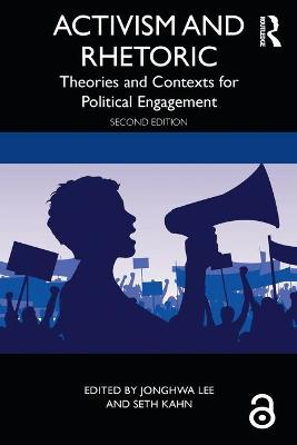 Activism and Rhetoric: Theories and Contexts for Political Engagement by JongHwa Lee