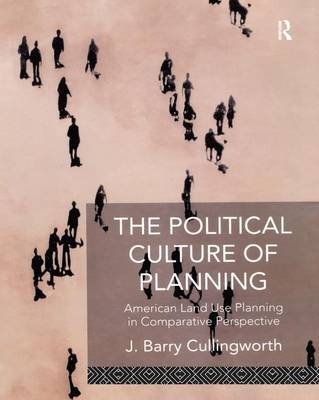 The Political Culture of Planning: American Land Use Planning in Comparative Perspective book