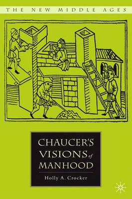 Chaucer's Visions of Manhood by Holly Crocker
