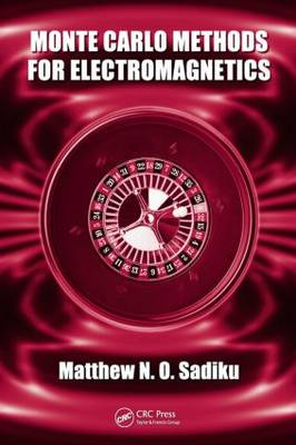 Monte Carlo Methods for Electromagnetics by Matthew N.O. Sadiku