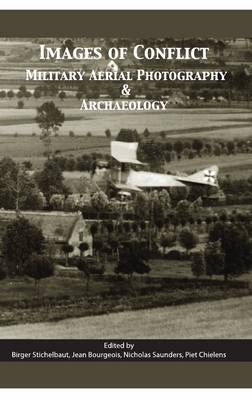 Images of Conflict: Military Aerial Photography and Archaeology by Birger Stichelbaut