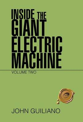Inside the Giant Electric Machine: Volume Two by John Guiliano