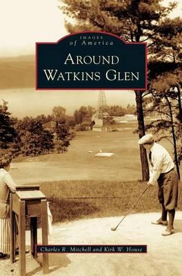 Around Watkins Glen by Charles R Mitchell