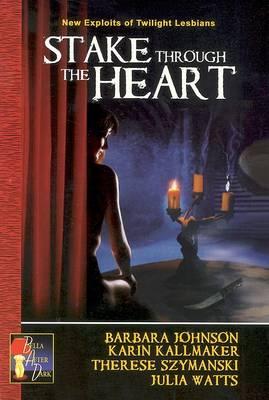 Stake Through the Heart: New Exploits of Twilight Lesbians by Karin Kallmaker