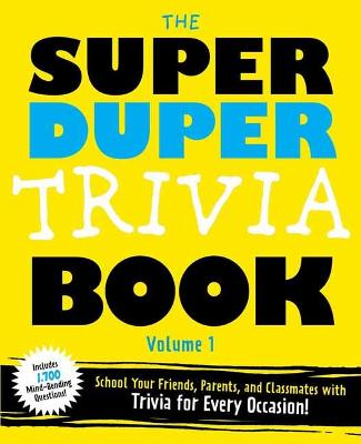 The Super Duper Trivia Book Volume 1: School Your Friends and Classmates with Trivia for Every Occasion! by Lou Harry