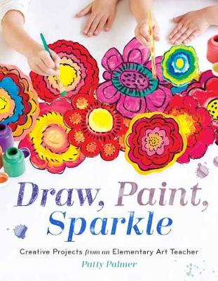 Draw, Paint, Sparkle by Patty Palmer