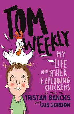 Tom Weekly 4: My Life and Other Exploding Chickens by Tristan Bancks