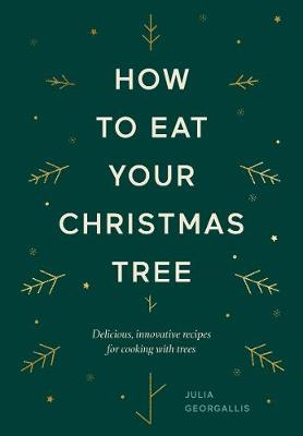 How to Eat Your Christmas Tree: Delicious, Innovative Recipes for Cooking with Trees book