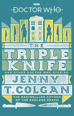 Doctor Who: The Triple Knife and Other Doctor Who Stories by Jenny T. Colgan
