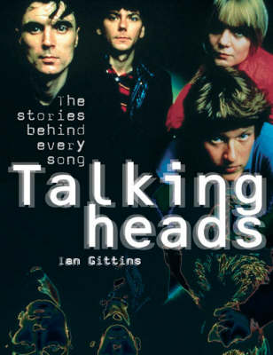 Talking Heads - Once in a Lifetime: The Stories Behind Every Song by Ian Gittins