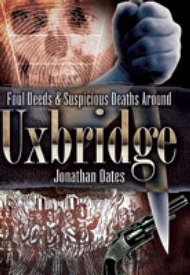 Foul Deeds and Suspicious Deaths Around Uxbridge book