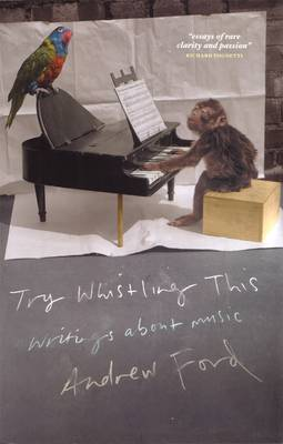 Try Whistling This: Writings On Music by Andrew Ford
