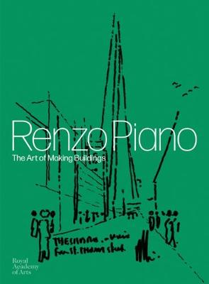Renzo Piano: The Art of Making Buildings by John Tusa