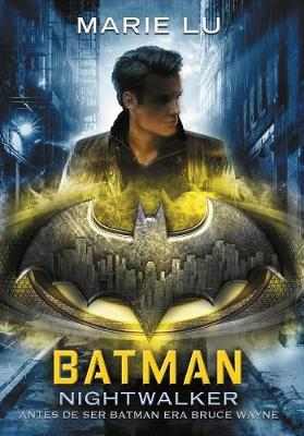 Batman: Nightwalker (Spanish Edition) by Marie Lu