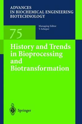 History and Trends in Bioprocessing and Biotransformation by Thomas Scheper