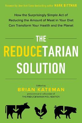 The Reducetarian Solution by Brian Kateman