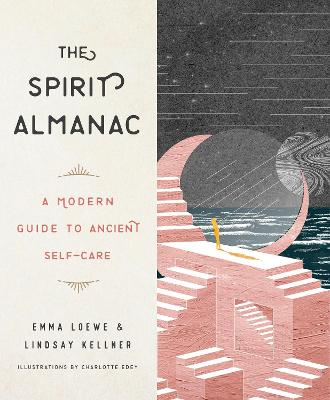 The Spirit Almanac: A Modern Guide to Ancient Self-Care by Emma Loewe