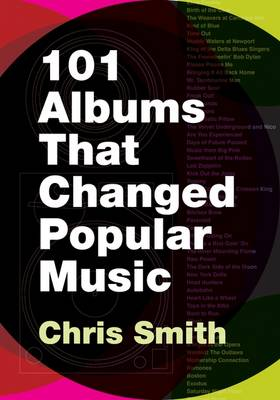 101 Albums that Changed Popular Music by Chris Smith