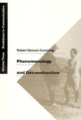Phenomenology and Deconstruction Phenomenology and Deconstruction, Volume Three Breakdown in Communication v. 3 by Robert Denoon Cumming