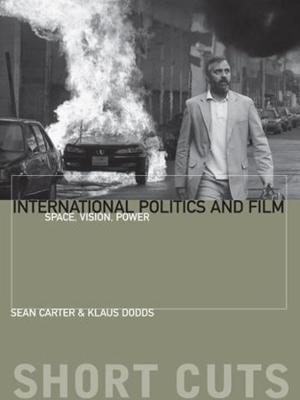 International Politics and Film: Space, Vision, Power by Klaus Dodds