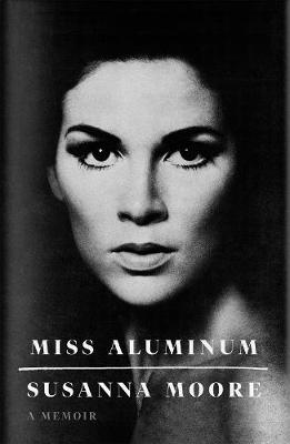 Miss Aluminum: A Memoir by Susanna Moore