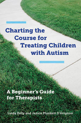 Charting the Course for Treating Children with Autism by Linda Kelly