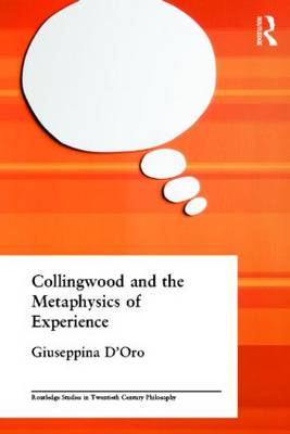 Collingwood and the Metaphysics of Experience by Giuseppina D'Oro