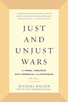 Just and Unjust Wars by Michael Walzer