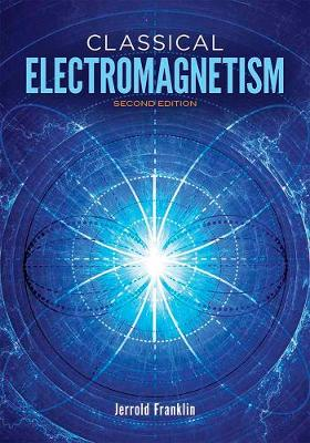 Classical Electromagnetism by Jerrold Franklin