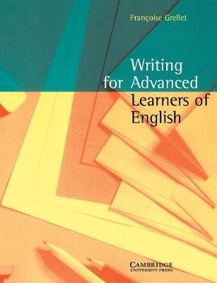 Writing for Advanced Learners of English by Francoise Grellet